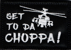 Tactical Get To Da Choppa Black/White Patch